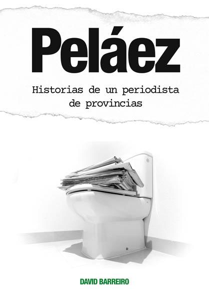 """Presentación """"Peláez. Historias de un periodista de provincias"""""""